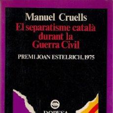 Livres: LIBRO EL SEPARATISME CATALA DURANT LA GUERRA CIVIL DE MANUEL CRUELLS . Lote 20224823