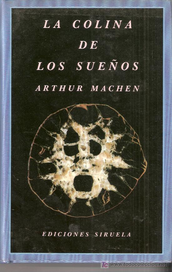 LA COLINA DE LOS SUEÑOS / ARTHUR MACHEN / SIRUELA / (Libros sin clasificar)