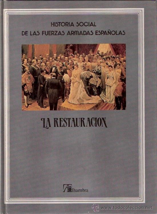 LIBRO - HISTORIA SOCIAL DE LS FUERZAS ARMADAS ESPAÑOLAS - LA RESTAURACION - ALHAMBRA - 1986 (Libros sin clasificar)