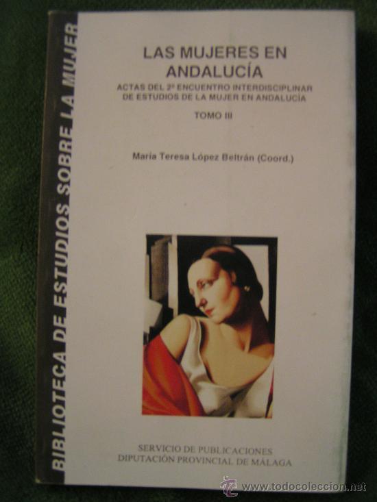 LIBRO - LAS MUJERES EN ANDALUCIA - TOMO III - MARIA TERESA LOPEZ BELTRAN - 1994 (Libros sin clasificar)