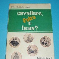 Libros: CAVALLERS, FALTA O BONA ?. HISTORIES I CONTALLES. ENRIC FORCADA TRAVER. SOCIETAT CASTELLONENCA. Lote 25391344