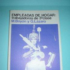 Libros: LIBRO. EMPLEADAS DE HOGAR: TRABAJADORAS DE 3ª CLASE - M.BAYÓN Y G.LÁZARO. Lote 27546862