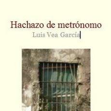 Libros: HACHAZO DE METRÓNOMO DE LUIS VEA GARCÍA (ISLA VARIA). Lote 26361888