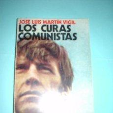 Libros: LIBRO. LOS CURAS COMUNISTAS - JOSÉ LUIS MARTÍN VIGIL. 1975. Lote 28309165
