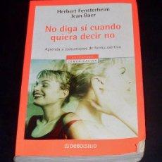 Libros: NO DIGA SI CUANDO QUIERE DECIR NO - HERBERT FENSTERHEIM. JEAN BAER - COLECC. DEBOLSILLO 2004. Lote 29149040