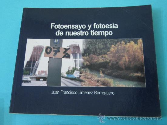 FOTOENSAYO Y FOTOPOESÍA DE NUESTRO TIEMPO. JUAN FRANCISCO JIMÉNEZ BORREGUERO (Libros sin clasificar)