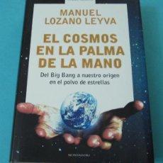 Libros: EL COSMOS EN LA PALMA DE LA MANO. DEL BIG BANG A NUESTRO ORIGEN. MANUEL LOZANO LEYVA. Lote 30790689
