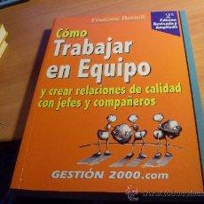 Libros: COMO TRABAJAR EN EQUIPO Y CREAR RELACIONES DE CALIDAD CON JEFES Y EQUIPO) ( BORRELL) (LE4). Lote 214282292
