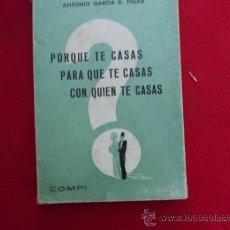 Libros: PORQUE TE CASAS, PARA QUE TE CASAS, CON QUIEN TE CASAS ANTONIO GARCIA D. FIGAR 1966 L-720. Lote 32123924