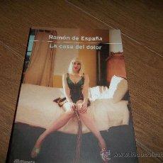 Libros: LA CASA DEL DOLOR. NOVELA. - ESPAÑA, RAMÓN DE. Lote 32271849