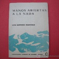 Libros: LUIS GARRIDO MARTINEZ.- MANOS ABIERTAS A LA NADA.. Lote 67530109