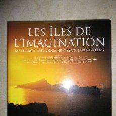 Libros: LES ÎLES DE L'IMAGINATION. FOTOS DE MALLORCA. (EN FRANCÉS Y PIE DE FOTOS TAMBIÉN:CAT/CAST/ANG/ALEMÁN. Lote 32519045