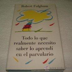 Libros: TODO LO QUE REALMENTE NECESITO SABER LO APRENDÍ EN EL PARVULARIO - ROBERT FULGHUM. Lote 32597042