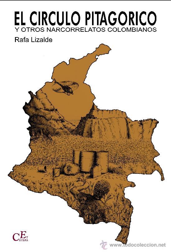EL CIRCULO PITAGORICO Y OTROS NARCORRELATOS COLOMBIANOS DE RAFA LIZALDE (STI EDICIONES, 2010) (Libros Nuevos - Literatura - Narrativa - Aventuras)