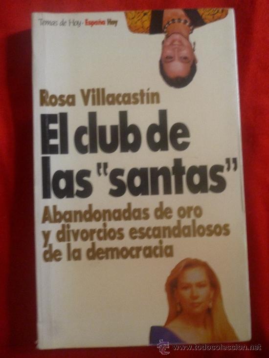 EL CLUB DE LAS SANTAS. ABANDONADAS DE ORO Y DIVORCIOS ESCANDALOSOS DE LA DEMOCRACIA. R. VILLACASTÍN (Libros sin clasificar)
