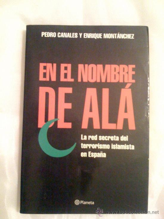 EN EL NOMBRE DE ALÁ: LA RED SECRETA DEL TERRORISMO ISLAMISTA EN ESPAÑA.. CANALES / MONTÁNCHEZ 2002 (Libros sin clasificar)