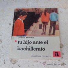 Libros: LIBRO TU HIJO ANTE EL BACHILLERATO ANTONIO AROSTEGUI COL TUS HIJOS Nº9 ED. ALAMEDA L-1913. Lote 33498934