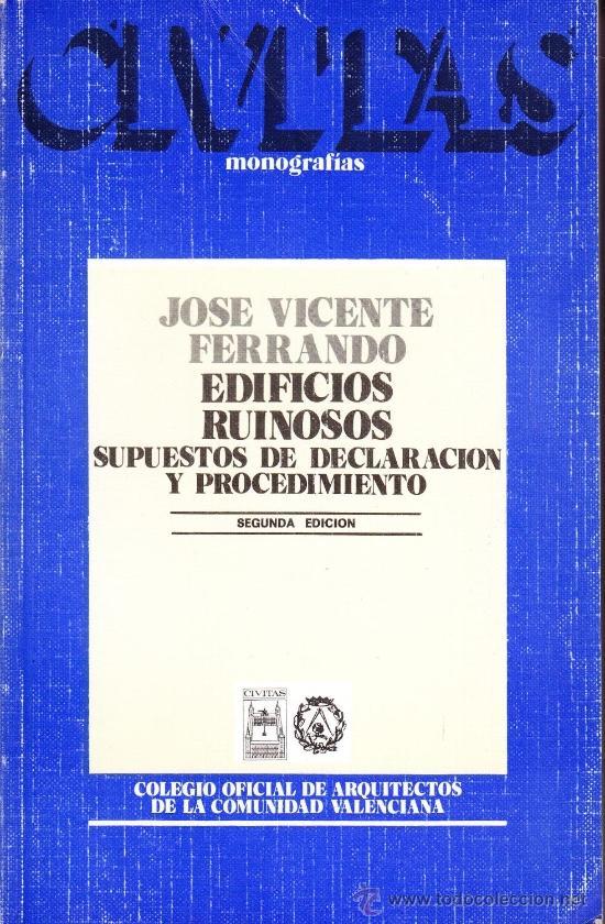 EDIFICIOS RUINOSOS - SUPUESTOS DE DECLARACION Y PROCEDIMIENTO - JOSE VICENTE FERRANDO CORELL (Libros sin clasificar)