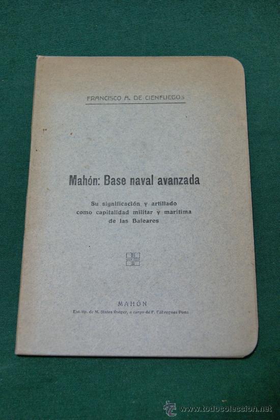 MAHÓN: BASE NAVAL AVANZADA. SU SIGNIFICADO Y ARTILLADO COMO CAPITALIDAD MILITAR Y MARÍTIMA DE LAS BA (Libros sin clasificar)