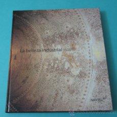 Libros: LA BELLEZA INDUSTRIAL. HISTORIA DE LA FÁBRICA Y SU ESTÉTICA. JORDI SEBASTIÀ. Lote 35572371