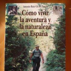 Libros: CÓMO VIVIR LA AVENTURA Y LA NATURALEZA EN ESPAÑA. Lote 35903652