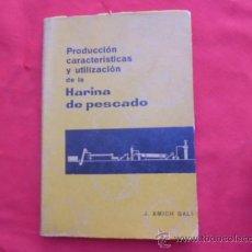 Libros: LIBRO PRODUC. CARACTERIZAC. Y UTILIZACION DE LA HARINA DE PESCADO J. AMICH 1955 ED. E.O.P.R.O L-3043. Lote 35993076