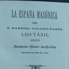 Libros: LA ESPAÑA MASONICA POR D.GABRIEL JOGAND-PAGES EDICIÓN FACSÍMIL. Lote 36228277