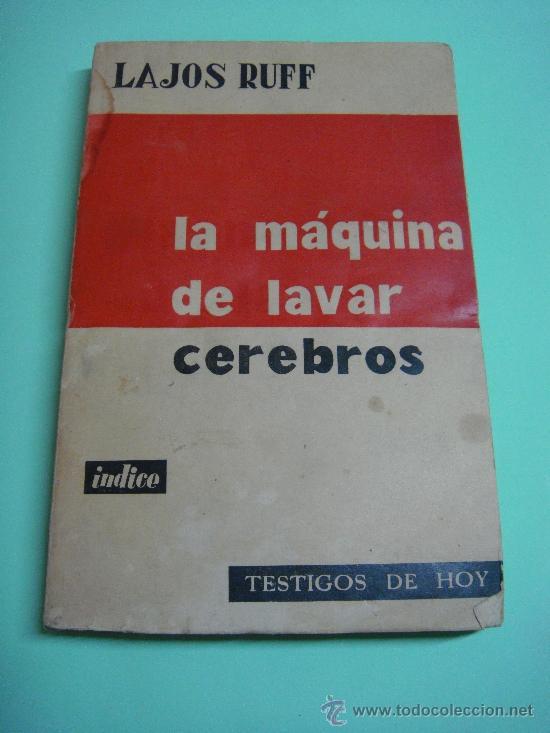 LIBRO. LAJOS RUFF. LA MAQUINA DE LAVAR CEREBROS -1º EDICION- JUNIO 1958 - RUSTICA. TESTIGOS DE HOY (Libros sin clasificar)