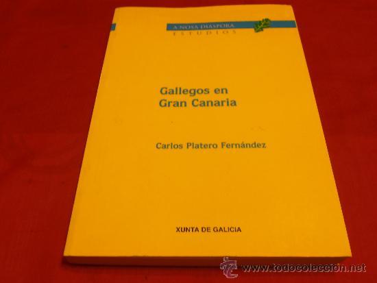 GALLEGOS EN GRAN CANARIA, CARLOS PLATERO FERNÁNDEZ (Libros sin clasificar)