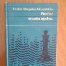 Libros: FISCHER ENSEÑA AJEDREZ - FISCHER - MARGULIES - MOSENFELDER - 1973 - ENSEÑANZA. Lote 36782463