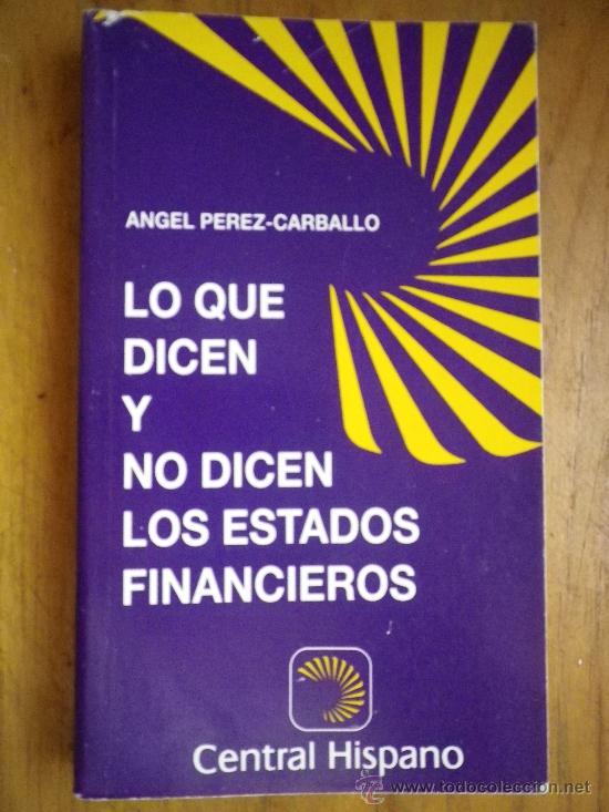 LO QUE DICEN Y NO DICEN LOS ESTADOS FINANCIEROS POR ANGEL PEREZ CARBALLO (Libros sin clasificar)
