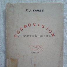 Libros: COSMOVISIÓN EL TEATRO HUMANO - F. J. YANES - CUENTOS - EDICIONES MARTE - PRIMERA EDICIÓN 1966 RARO. Lote 37421791