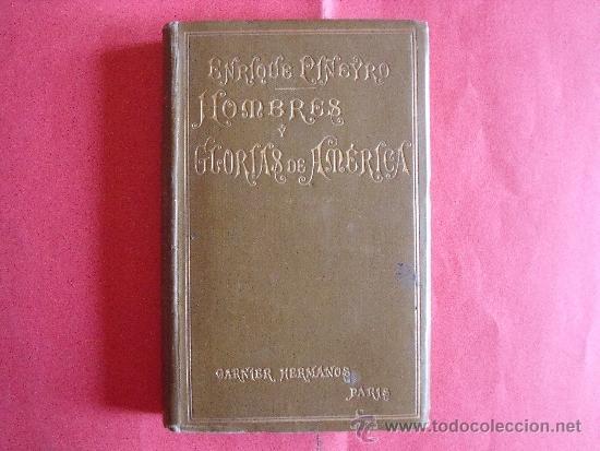 ENRIQUE PIÑEYRO.-HOMBRES Y GLORIAS DE AMERICA.-GARNIER HERMANOS.-PARIS.-AÑO 1903. (Libros sin clasificar)