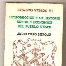 Libros: INTRODUCCIÓN A LA HISTORIA SOCIAL Y ECONÓMICA DEL PUEBLO VASCO .- JULIO CARO BAROJA. Lote 38867021