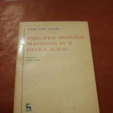 Libros: ESTRUCTURAS SINTÁCTICAS TRANSITIVAS EN EL ESPAÑOL ACTUAL. RAFAEL CANO AGUILAR. . Lote 39001781