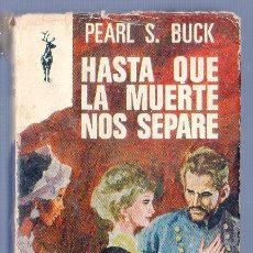 Libros: HASTA QUE LA MUERTE NOS SEPARE. PEARL S. BUCK. LUIS DE CARALT, EDITOR / EDIC. G. P. BARCELONA. 1968.. Lote 39427777