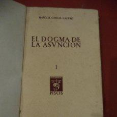Libri di seconda mano: EL DOGMA DE LA ASUNCION. MANUEL GARCIA CASTRO. COL. PISCIS. EDIT. ESCELICER, S.A. MADRID.1947.. Lote 39613251
