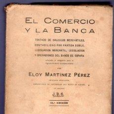 Libros: EL COMERCIO Y LA BANCA. ELOY MARTINEZ PÉREZ. V. H. SANZ CALLEJA, EDITORES. 13ª EDICION. MADRID. . Lote 39751682