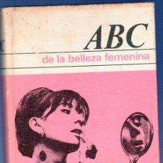 Libros: ABC DE LA BELLEZA FEMENINA. LILO AUREDEN. EDITORIAL BRUGUERA. BARCELONA. 1967.. Lote 115567698