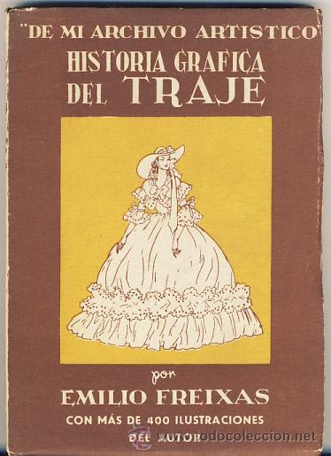 HISTORIA GRÁFICA DEL TRAJE. EMILIO FREIXAS. (Libros sin clasificar)