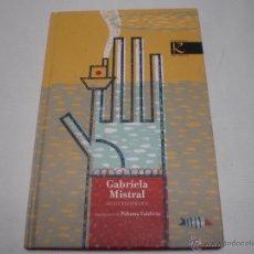 Libros: GABRIELA MISTRAL-SELECCION POETICA-ILUSTRACIONES:PALOMA VALDIVIA-FAKTORIA DE LIBROS-TAPA DURA- N. Lote 39864932