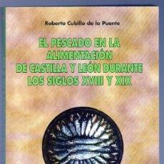 Libros: EL PESCADO ALIMENTACIÓN DE CASTILLA Y LEÓN DURANTE LOS SIGLOS XVIII Y XIX. UNIVERSIDAD DE LEON. 1998. Lote 39929359