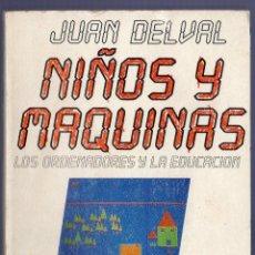 Libros: NIÑOS Y MAQUINAS. LOS ORDENADORES Y LA EDUCACIÓN. JUAN DELVAL. ALIANZA EDITORIAL, S.A. MADRID. 1986.. Lote 40066287