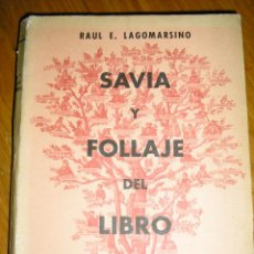 Libros: SAVIA Y FOLLAJE DEL LIBRO, POR RAÚL LAGOMARSINO - SUDAMERICANA - ARGENTINA - 1957 - RARO!. Lote 56832592