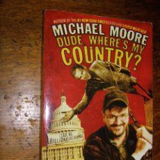 Libros: - DUDE, WHERE´S MY COUNTRY? - MICHAEL MOORE - PRIMERA EDICIÓN OCTUBRE 2003 - LIBRO EN INGLÉS. Lote 40307229