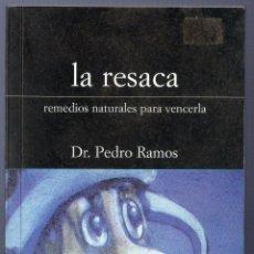 Libros: LA RESACA. REMEDIOS NATURALES PARA VENCERLA. DR. PEDRO RAMOS. EDITORIAL... DE LA LUNA. 2001.. Lote 40478449