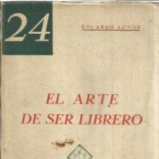 Libros: EL ARTE DE SER LIBRERO. EDUARDO AUNOS. BILBAO. ANTIGUO.. Lote 40479026