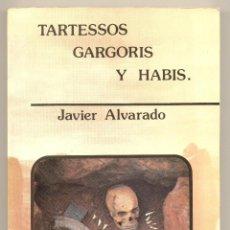 Libros: TARTESSOS; GÁRGORIS Y HABIS (DEL MITO COSMOGÓNICO AL MITO DE LA REALEZA) -JAVIER ALVARADO-. Lote 40767426