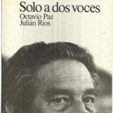 Libros: SÓLO A DOS VOCES. OCTAVIO PAZ. JULIÁN RÍOS. LUMEN. BARCELONA. 1991. Lote 40966328