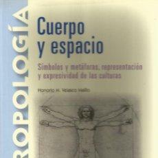 Libros: CUERPO Y ESPACIO. SÍMBOLOS Y METÁFORAS, REPRESENTACIÓN Y EXPRESIVIDAD DE LAS CULTURAS. Lote 120700127
